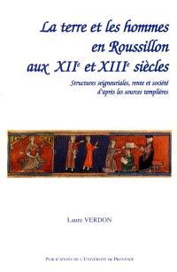 La terre et les hommes en Roussillon aux XIIe et XIIIe siècles : structures seigneuriales, rente et société d'après les sources templières