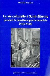 La vie culturelle à Saint-Etienne pendant la Deuxième Guerre mondiale (1939-1944)
