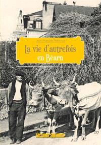 La vie d'autrefois dans le Béarn