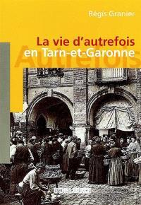 La vie d'autrefois dans le Tarn-et-Garonne