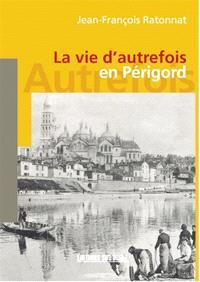 La vie d'autrefois en Périgord