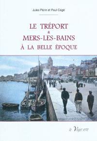 Le Tréport et Mers-les-Bains à la Belle Epoque