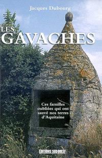Les gavaches : une population méconnue : ces familles oubliées qui ont sauvé nos terres d'Aquitaine