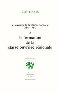 Les Ouvriers de la région lyonnaise : 1848-1914. Volume 1, La Formation de la classe ouvrière régionale