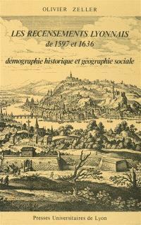 Les recensements lyonnais de 1597 et 1636 : démographie historique et géographie sociale