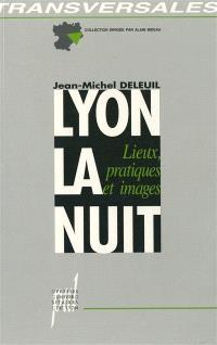 Lyon, la nuit : lieux, pratiques et images