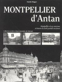 Montpellier d'antan : Montpellier et ses environs à travers la carte postale ancienne : collection archives départementales de l'Hérault