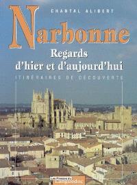 Narbonne : regards d'hier et d'aujourd'hui : itinéraires de découverte