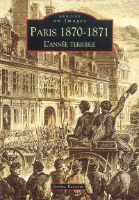 Paris 1870-1871 : l'année terrible