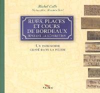 Rues, places et cours de Bordeaux pendant la révolution : un patrimoine gravé dans la pierre