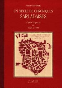 Un siècle de chroniques sarladaises : d'après 24 procès de 1674 à 1790