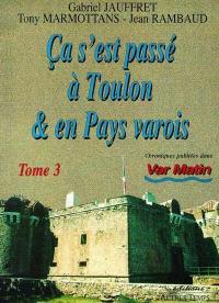 Ca s'est passé à Toulon et en pays varois. Volume 3