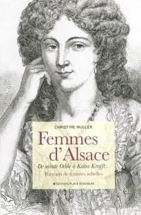 Femmes d'Alsace : de sainte Odile à Katia Krafft... : portraits de femmes rebelles