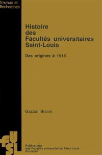 Histoire des facultés universitaires Saint-Louis : des origines à 1918