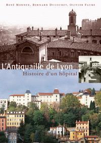 L'Antiquaille de Lyon : histoire d'un hôpital