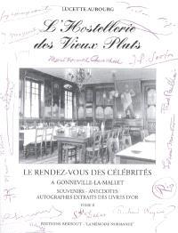 L'hostellerie des Vieux Plats : le rendez-vous des célébrités à Gonneville-La-Mallet = souvenirs, anecdotes, autographes extraits ddes livres d'or. Volume 2