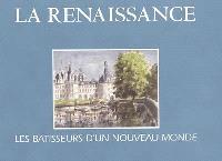 La Renaissance : les bâtisseurs d'un nouveau monde