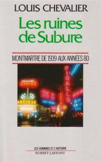 Les Ruines de Subure : Montmartre de 1939 aux années 80