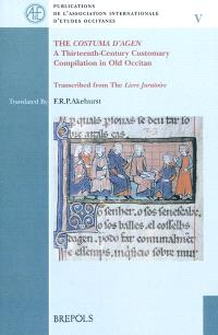 The costuma d'Agen : a thirteen-century customary compilation in old occitan transcribed from the Livre juratoire
