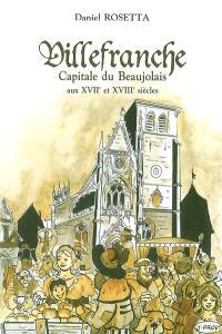 Villefranche : capitale du Beaujolais aux XVIIe et XVIIIe siècles