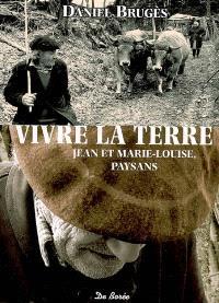 Vivre la terre : Jean et Marie-Louise, paysans