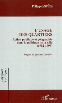 L'usage des quartiers : action publique et géographie dans la politique de la ville (1982-1999)