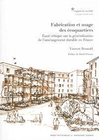 Fabrication et usage des écoquartiers : essai critique sur la généralisation de l'aménagement durable en France