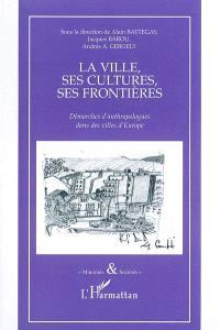 La ville, ses cultures, ses frontières : démarches d'anthropologues dans des villes d'Europe