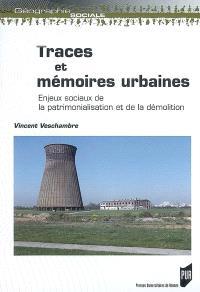Traces et mémoires urbaines : enjeux sociaux de la patrimonialisation et de la démolition