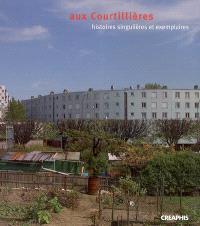 Aux Courtillières : histoires singulières et exemplaires