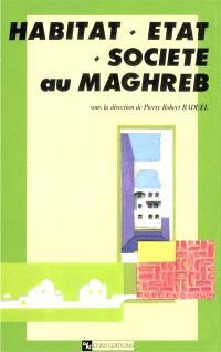 Habitat, Etat, société au Maghreb