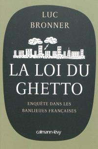 La loi du ghetto : enquête dans les banlieues françaises