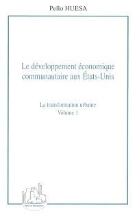 Le développement économique communautaire aux Etats-Unis. Volume 1, La transformation urbaine