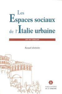 Les espaces sociaux de l'Italie urbaine, XIIe-XVe siècles : recueil d'articles