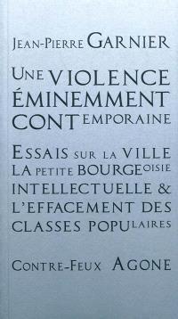 Une violence éminemment contemporaine : essais sur la ville, la petite-bourgeoisie intellectuelle et l'effacement des classes populaires