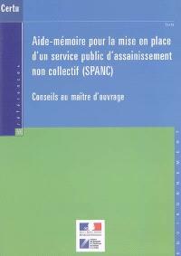 Aide-mémoire pour la mise en place d'un service public d'assainissement non collectif (SPANC) : conseils au maître d'ouvrage