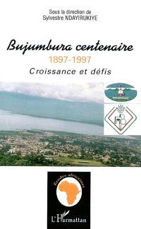 Bujumbura centenaire 1897-1997 : croissance et défis