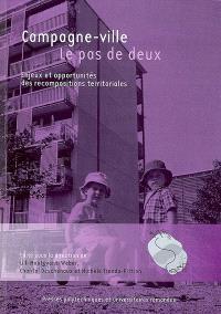 Campagne-ville, le pas de deux : enjeux et opportunités des recompositions territoriales