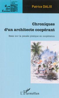 Chroniques d'un architecte coopérant : essai sur la pensée pratique en coopération