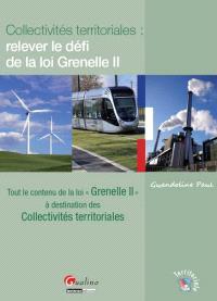 Collectivités territoriales : relever le défi de la loi Grenelle II : tout le contenu de la loi Grenelle II à destination des collectivités territoriales
