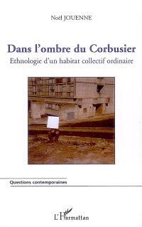Dans l'ombre du Corbusier : ethnologie d'un habitat collectif ordinaire