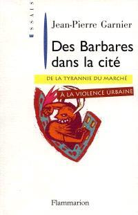 Des barbares dans la cité : de la tyrannie du marché à la violence urbaine