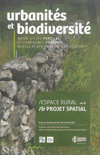 Espace rural et projet spatial. Volume 4, Urbanités et biodiversité : entre villes fertiles et campagnes urbaines, quelle place pour la biodiversité ?