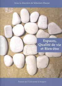 Espaces, bien-être et qualité de vie : actes du colloque Peut-on prétendre à des espaces de qualité et de bien-être, Angers, 23 et 24 septembre 2004