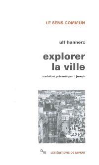 Explorer la ville : éléments d'anthropologie urbaine