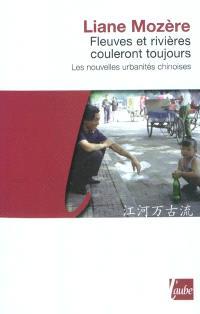 Fleuves et rivières couleront toujours : les nouvelles urbanités chinoises