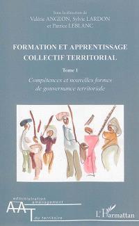 Formation et apprentissage collectif territorial. Volume 1, Compétences et nouvelles formes de gouvernance territoriale