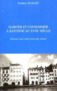 Habiter et consommer à Bayonne au XVIIIe siècle : éléments d'une culture matérielle urbaine