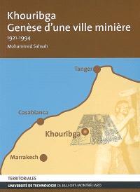 Khouribga, genèse d'une ville minière : 1921-1994