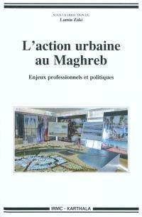 L'action urbaine au Maghreb : enjeux professionnels et politiques